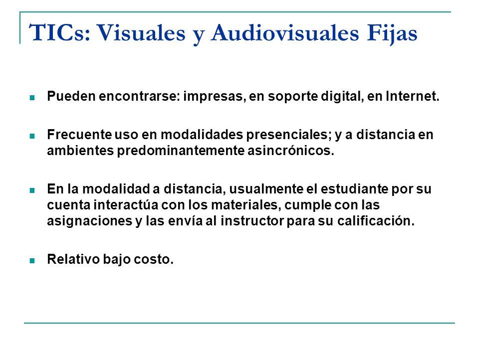 TICs: Visuales y Audiovisuales Fijas Pueden encontrarse: impresas, en soporte digital, en Internet. Frecuente uso en modalidades presenciales; y a dis