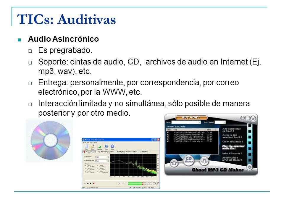 TICs: Auditivas Audio Asincrónico Es pregrabado. Soporte: cintas de audio, CD, archivos de audio en Internet (Ej. mp3, wav), etc. Entrega: personalmen