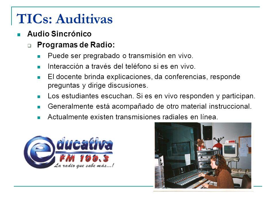 TICs: Auditivas Audio Sincrónico Programas de Radio: Puede ser pregrabado o transmisión en vivo. Interacción a través del teléfono si es en vivo. El d