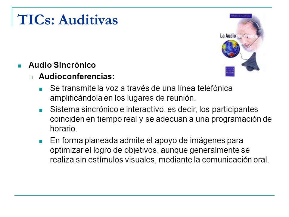 TICs: Auditivas Audio Sincrónico Audioconferencias: Se transmite la voz a través de una línea telefónica amplificándola en los lugares de reunión. Sis