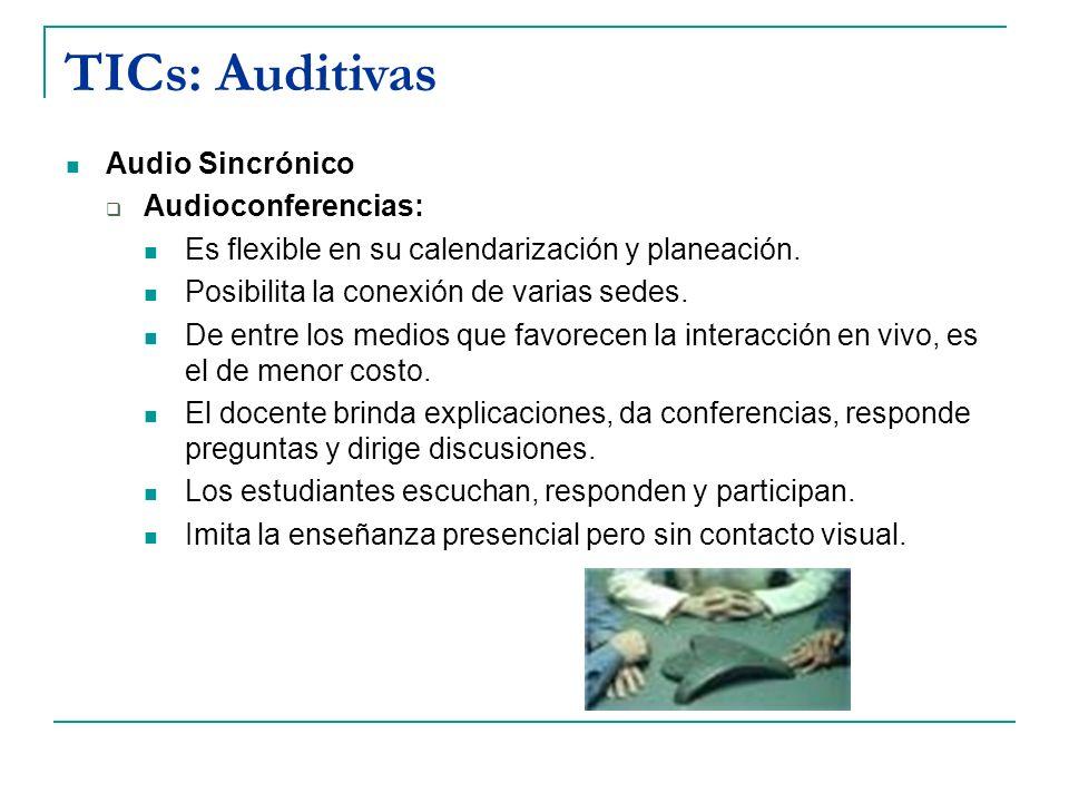 TICs: Auditivas Audio Sincrónico Audioconferencias: Es flexible en su calendarización y planeación. Posibilita la conexión de varias sedes. De entre l