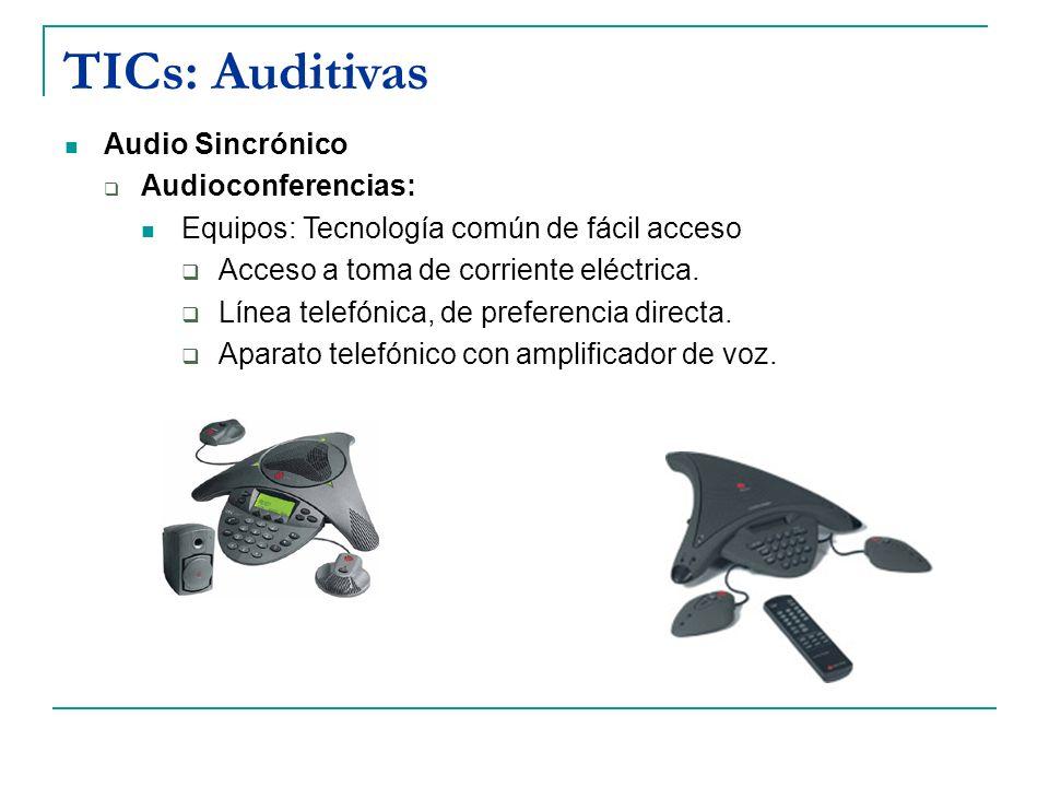 TICs: Auditivas Audio Sincrónico Audioconferencias: Equipos: Tecnología común de fácil acceso Acceso a toma de corriente eléctrica. Línea telefónica,