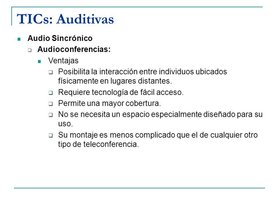 TICs: Auditivas Audio Sincrónico Audioconferencias: Ventajas Posibilita la interacción entre individuos ubicados físicamente en lugares distantes. Req