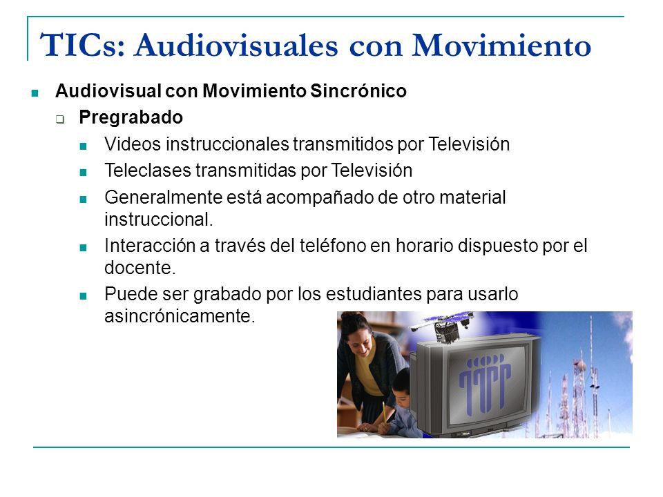 TICs: Audiovisuales con Movimiento Audiovisual con Movimiento Sincrónico Pregrabado Videos instruccionales transmitidos por Televisión Teleclases tran