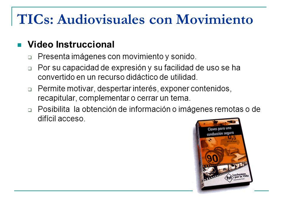 TICs: Audiovisuales con Movimiento Video Instruccional Presenta imágenes con movimiento y sonido. Por su capacidad de expresión y su facilidad de uso