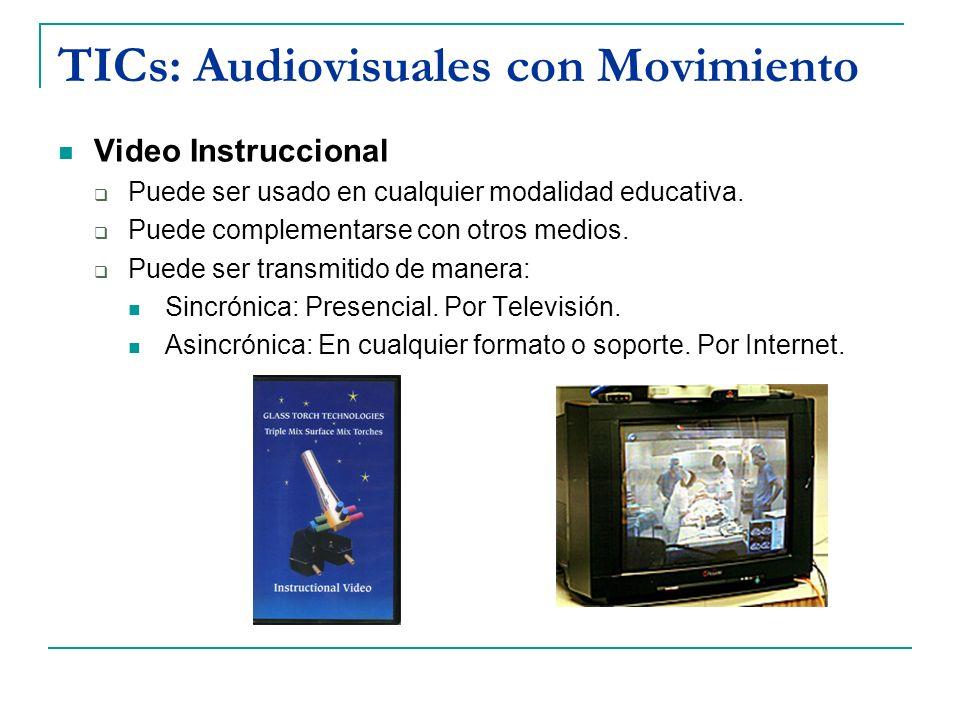 TICs: Audiovisuales con Movimiento Video Instruccional Puede ser usado en cualquier modalidad educativa. Puede complementarse con otros medios. Puede
