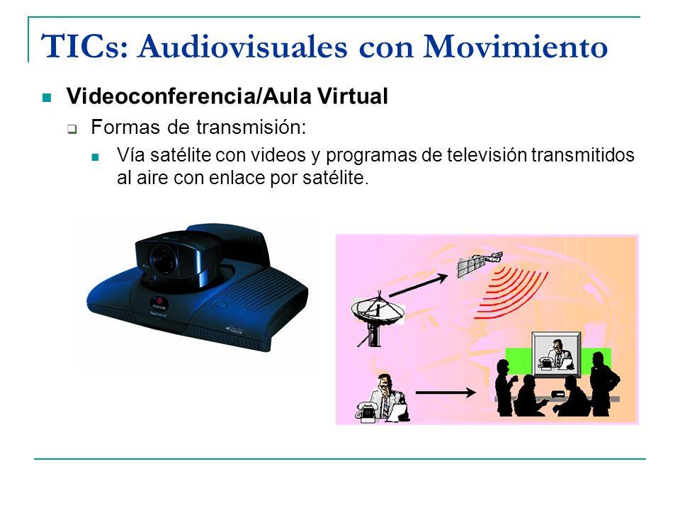 TICs: Audiovisuales con Movimiento Videoconferencia/Aula Virtual Formas de transmisión: Vía satélite con videos y programas de televisión transmitidos