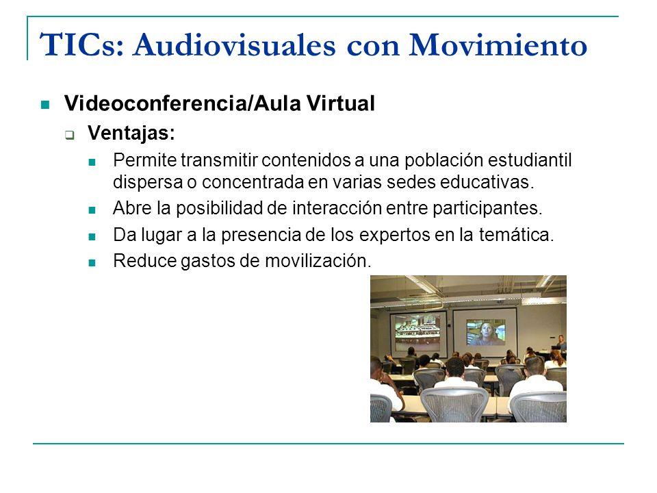 TICs: Audiovisuales con Movimiento Videoconferencia/Aula Virtual Ventajas: Permite transmitir contenidos a una población estudiantil dispersa o concen