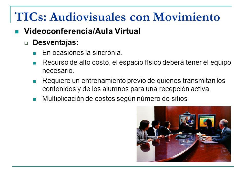 TICs: Audiovisuales con Movimiento Videoconferencia/Aula Virtual Desventajas: En ocasiones la sincronía. Recurso de alto costo, el espacio físico debe