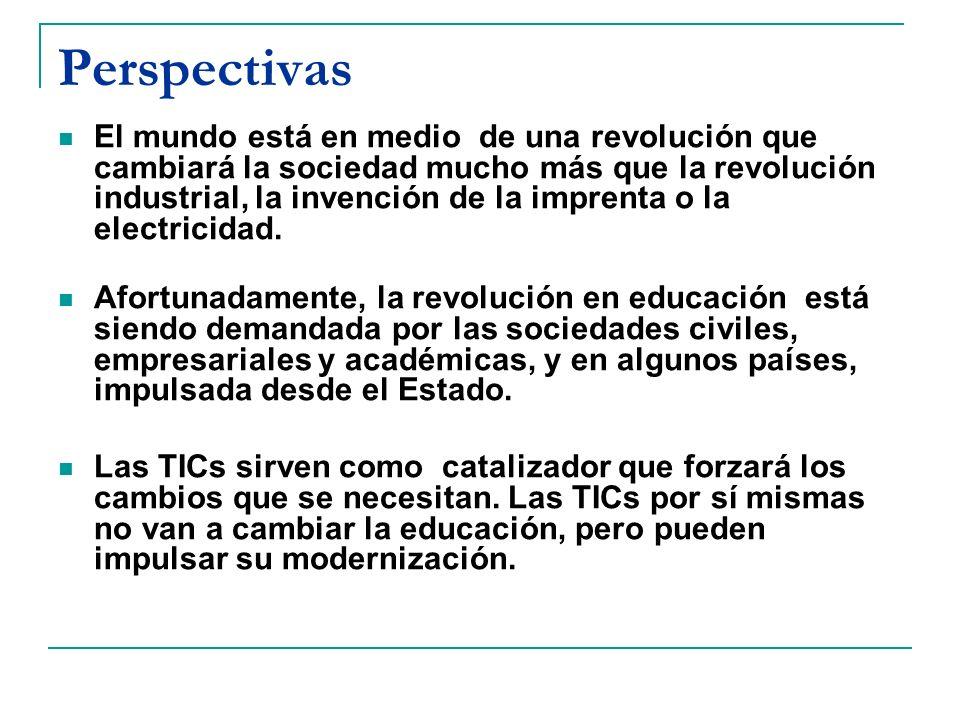 Perspectivas En muchos países y sistemas educativos se está intentando incorporar experiencias TICs.