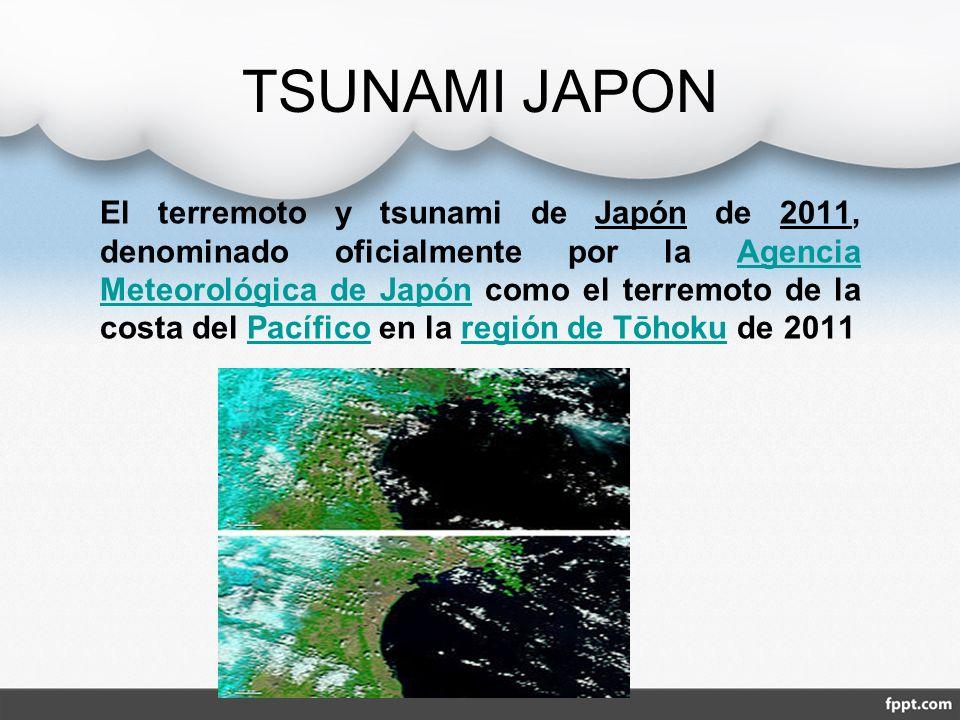 TSUNAMI JAPON El terremoto y tsunami de Japón de 2011, denominado oficialmente por la Agencia Meteorológica de Japón como el terremoto de la costa del