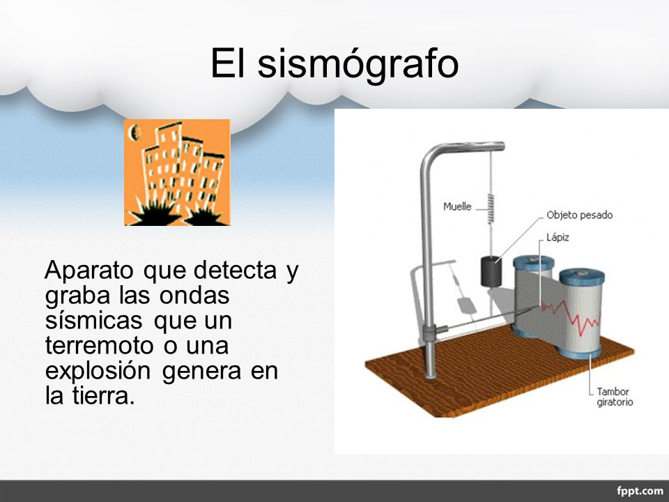 El sismógrafo Aparato que detecta y graba las ondas sísmicas que un terremoto o una explosión genera en la tierra.