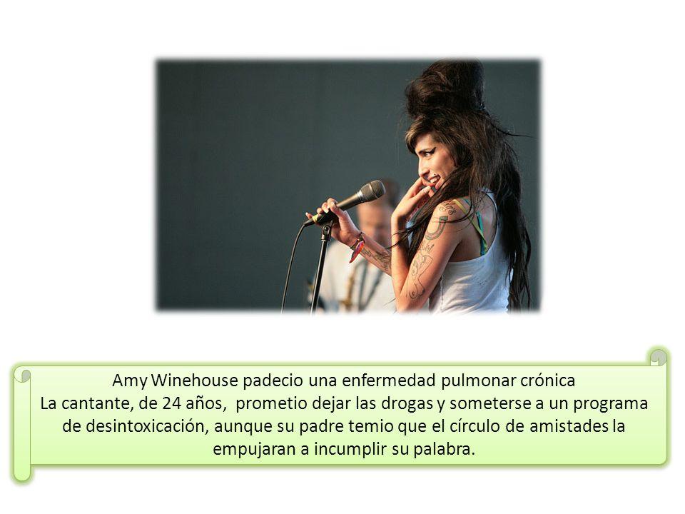 Amy Winehouse padecio una enfermedad pulmonar crónica La cantante, de 24 años, prometio dejar las drogas y someterse a un programa de desintoxicación,