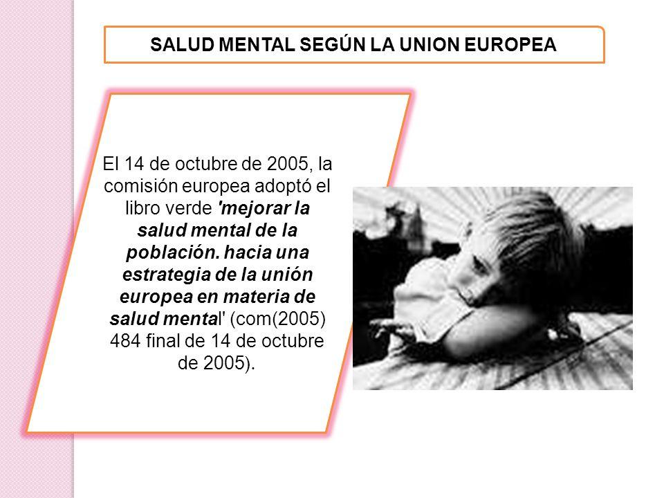 El 14 de octubre de 2005, la comisión europea adoptó el libro verde 'mejorar la salud mental de la población. hacia una estrategia de la unión europea