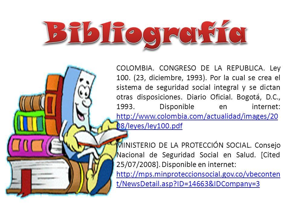 COLOMBIA. CONGRESO DE LA REPUBLICA. Ley 100. (23, diciembre, 1993). Por la cual se crea el sistema de seguridad social integral y se dictan otras disp