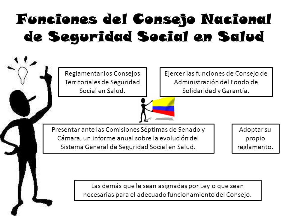 Funciones del Consejo Nacional de Seguridad Social en Salud Reglamentar los Consejos Territoriales de Seguridad Social en Salud. Ejercer las funciones