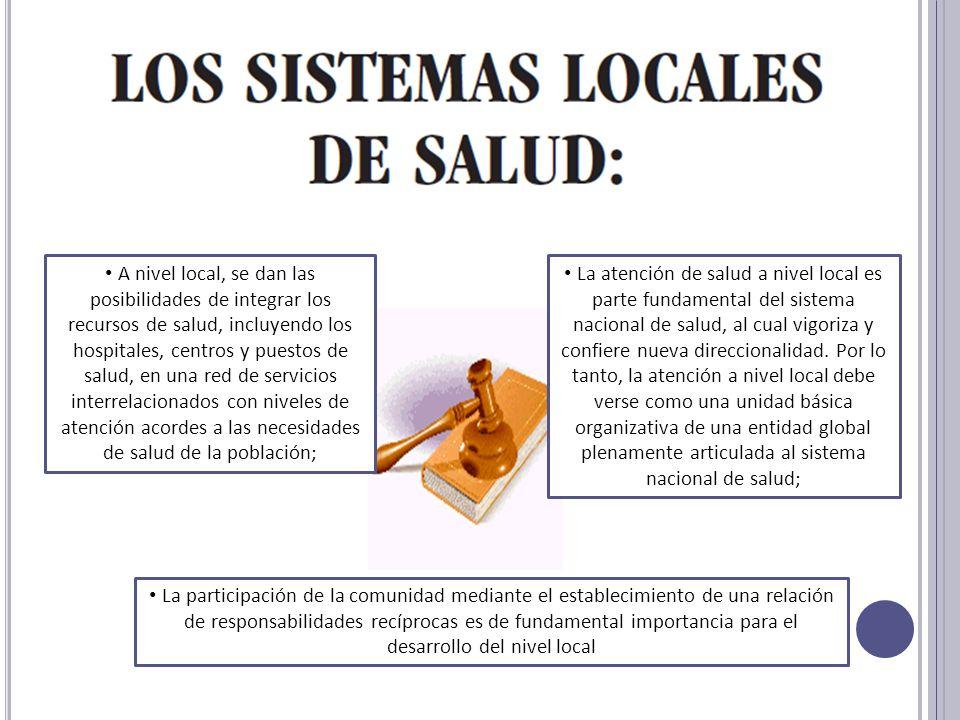 A nivel local, se dan las posibilidades de integrar los recursos de salud, incluyendo los hospitales, centros y puestos de salud, en una red de servic
