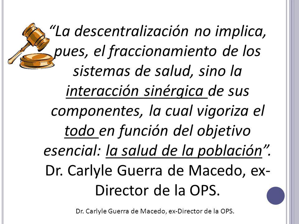 La descentralización no implica, pues, el fraccionamiento de los sistemas de salud, sino la interacción sinérgica de sus componentes, la cual vigoriza