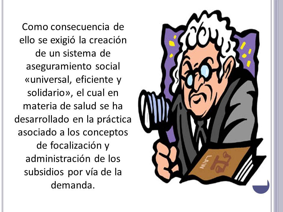 Como consecuencia de ello se exigió la creación de un sistema de aseguramiento social «universal, eficiente y solidario», el cual en materia de salud