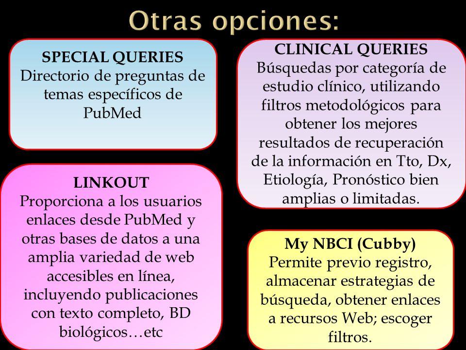 LINKOUT Proporciona a los usuarios enlaces desde PubMed y otras bases de datos a una amplia variedad de web accesibles en línea, incluyendo publicaciones con texto completo, BD biológicos…etc My NBCI (Cubby) Permite previo registro, almacenar estrategias de búsqueda, obtener enlaces a recursos Web; escoger filtros.