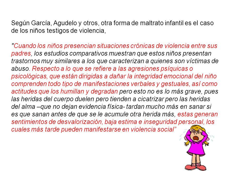 Según García, Agudelo y otros, otra forma de maltrato infantil es el caso de los niños testigos de violencia,