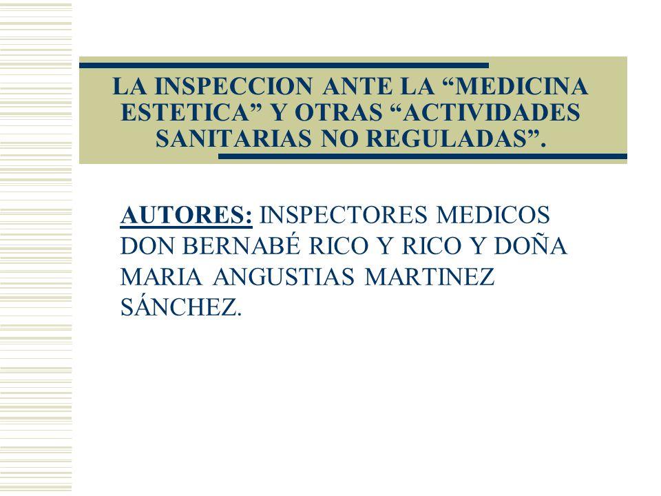 LA INSPECCION ANTE LA MEDICINA ESTETICA Y OTRAS ACTIVIDADES SANITARIAS NO REGULADAS. AUTORES: INSPECTORES MEDICOS DON BERNABÉ RICO Y RICO Y DOÑA MARIA