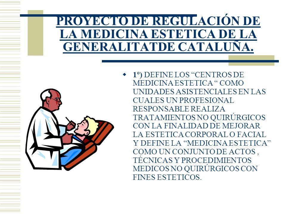PROYECTO DE REGULACIÓN DE LA MEDICINA ESTETICA DE LA GENERALITATDE CATALUÑA. 1º) DEFINE LOS CENTROS DE MEDICINA ESTETICA COMO UNIDADES ASISTENCIALES E