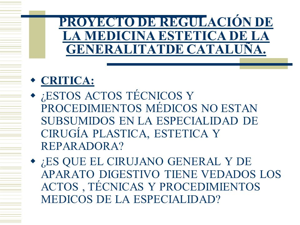 PROYECTO DE REGULACIÓN DE LA MEDICINA ESTETICA DE LA GENERALITATDE CATALUÑA. CRITICA: ¿ESTOS ACTOS TÉCNICOS Y PROCEDIMIENTOS MÉDICOS NO ESTAN SUBSUMID