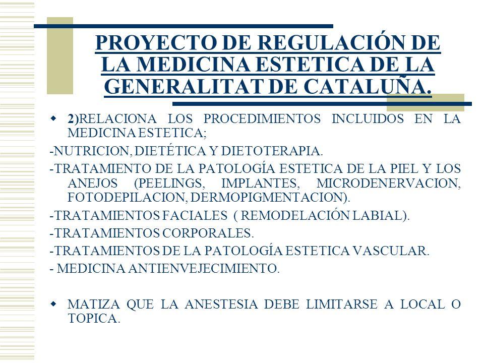 PROYECTO DE REGULACIÓN DE LA MEDICINA ESTETICA DE LA GENERALITAT DE CATALUÑA. 2)RELACIONA LOS PROCEDIMIENTOS INCLUIDOS EN LA MEDICINA ESTETICA; -NUTRI