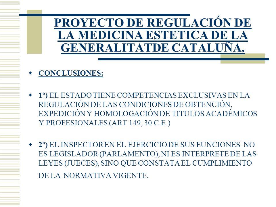 PROYECTO DE REGULACIÓN DE LA MEDICINA ESTETICA DE LA GENERALITATDE CATALUÑA. CONCLUSIONES: 1º) EL ESTADO TIENE COMPETENCIAS EXCLUSIVAS EN LA REGULACIÓ