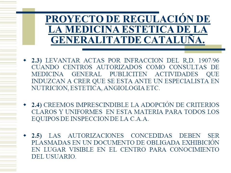 PROYECTO DE REGULACIÓN DE LA MEDICINA ESTETICA DE LA GENERALITATDE CATALUÑA. 2.3) LEVANTAR ACTAS POR INFRACCION DEL R,D. 1907/96 CUANDO CENTROS AUTORI