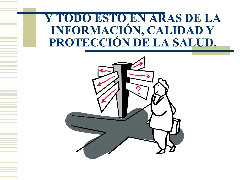 Y TODO ESTO EN ARAS DE LA INFORMACIÓN, CALIDAD Y PROTECCIÓN DE LA SALUD.