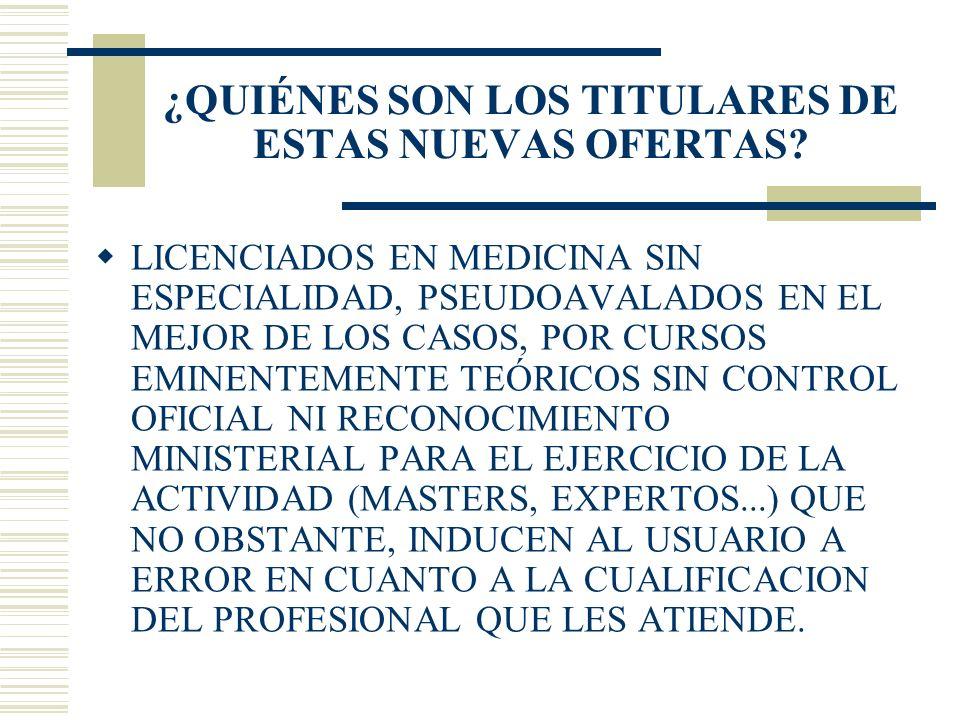 ¿QUIÉNES SON LOS TITULARES DE ESTAS NUEVAS OFERTAS? LICENCIADOS EN MEDICINA SIN ESPECIALIDAD, PSEUDOAVALADOS EN EL MEJOR DE LOS CASOS, POR CURSOS EMIN