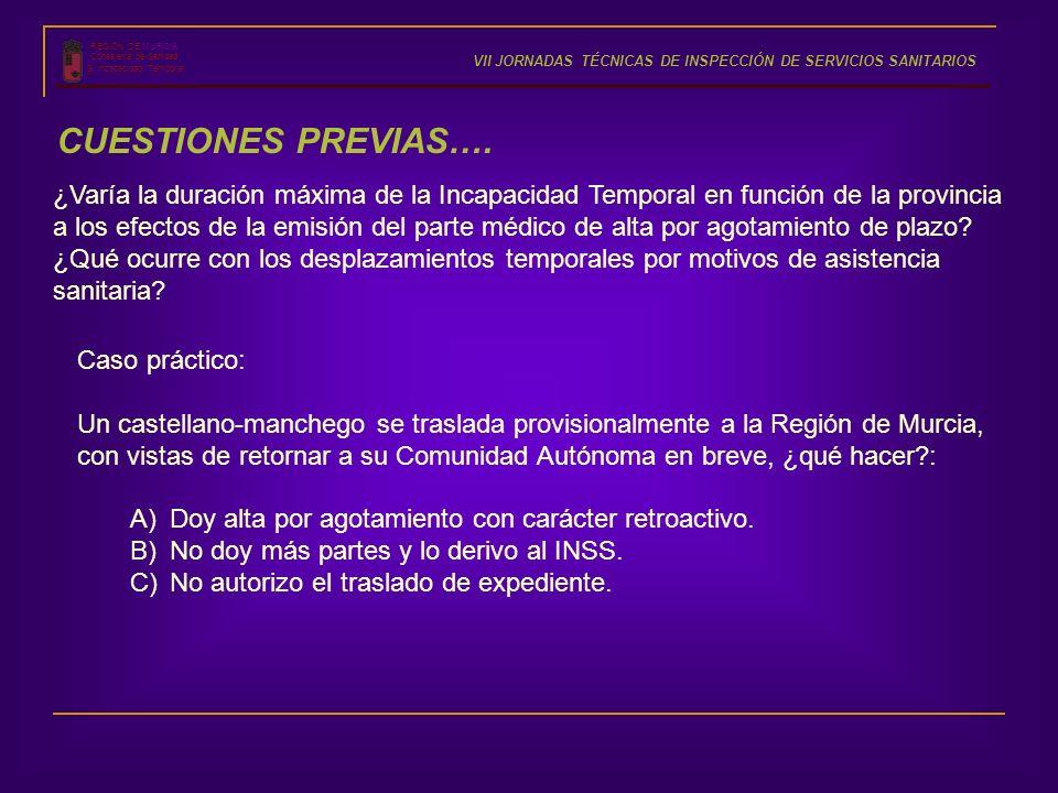 REGIÓN DE MURCIA Consejería de Sanidad S. Incapacidad Temporal VII JORNADAS TÉCNICAS DE INSPECCIÓN DE SERVICIOS SANITARIOS CUESTIONES PREVIAS…. ¿Varía