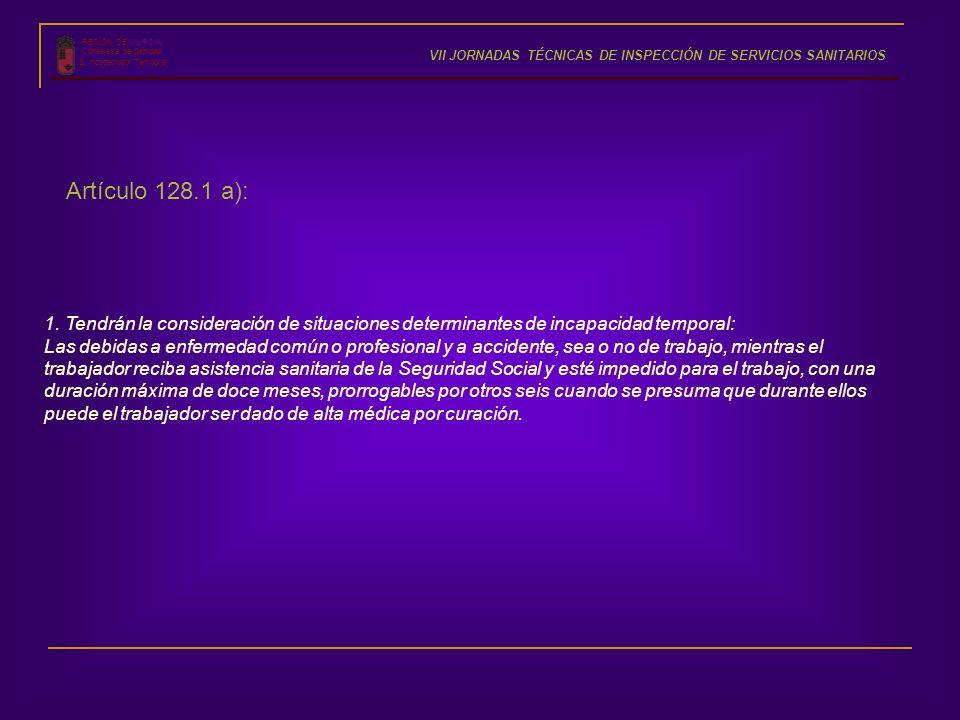 REGIÓN DE MURCIA Consejería de Sanidad S. Incapacidad Temporal VII JORNADAS TÉCNICAS DE INSPECCIÓN DE SERVICIOS SANITARIOS 1. Tendrán la consideración