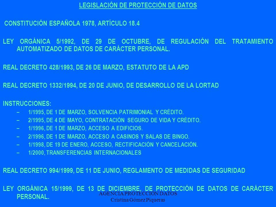 AGENCIA PROTECCIÓN DATOS Cristina Gómez Piqueras LEGISLACIÓN DE PROTECCIÓN DE DATOS CONSTITUCIÓN ESPAÑOLA 1978, ARTÍCULO 18.4 LEY ORGÁNICA 5/1992, DE