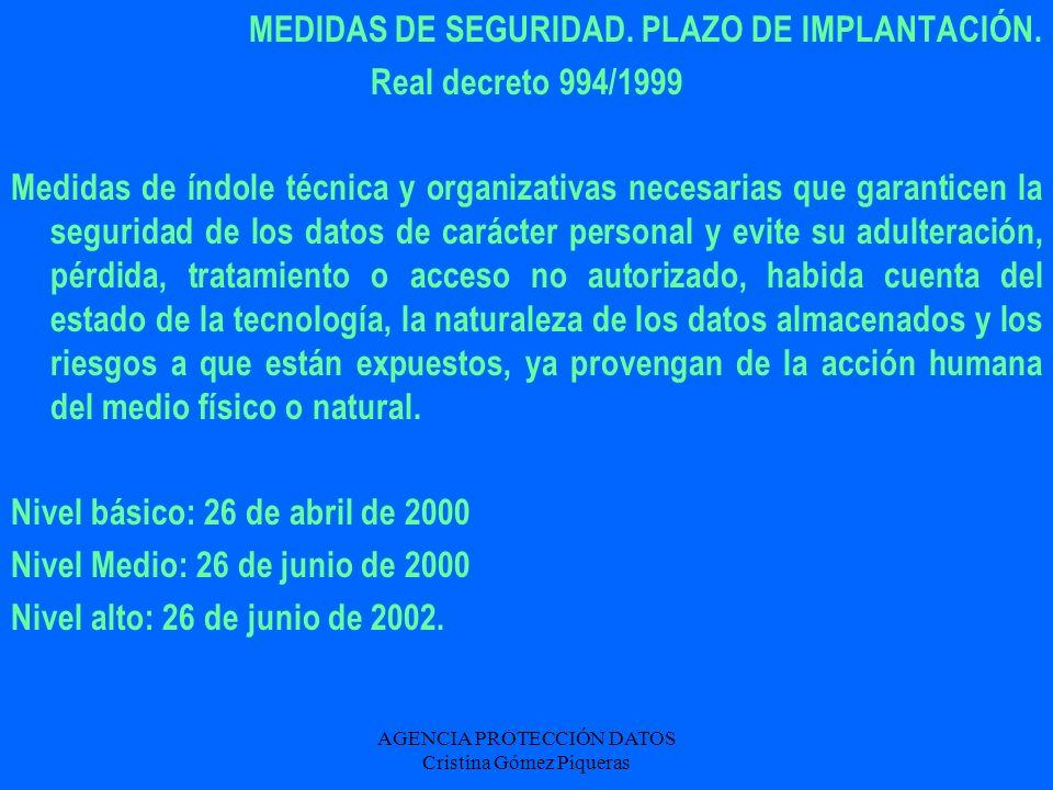 AGENCIA PROTECCIÓN DATOS Cristina Gómez Piqueras MEDIDAS DE SEGURIDAD. PLAZO DE IMPLANTACIÓN. Real decreto 994/1999 Medidas de índole técnica y organi