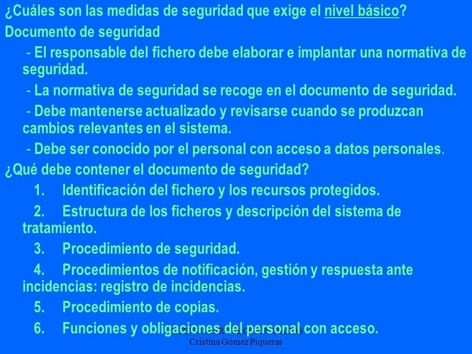 AGENCIA PROTECCIÓN DATOS Cristina Gómez Piqueras ¿Cuáles son las medidas de seguridad que exige el nivel básico? Documento de seguridad - El responsab
