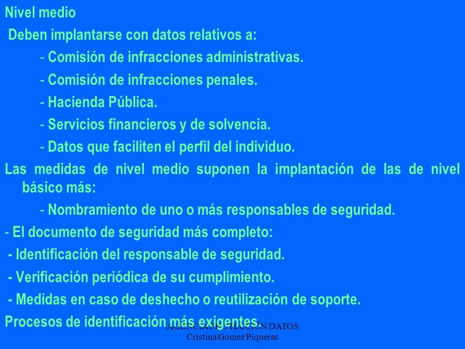 AGENCIA PROTECCIÓN DATOS Cristina Gómez Piqueras Nivel medio Deben implantarse con datos relativos a: - Comisión de infracciones administrativas. - Co