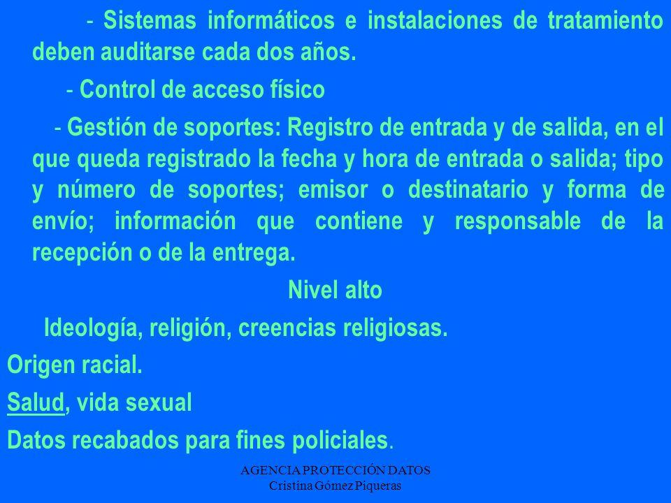 AGENCIA PROTECCIÓN DATOS Cristina Gómez Piqueras - Sistemas informáticos e instalaciones de tratamiento deben auditarse cada dos años. - Control de ac