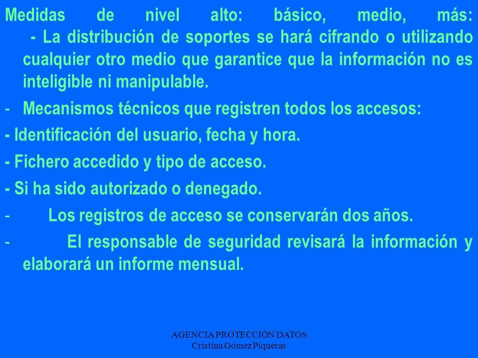 AGENCIA PROTECCIÓN DATOS Cristina Gómez Piqueras Medidas de nivel alto: básico, medio, más: - La distribución de soportes se hará cifrando o utilizand