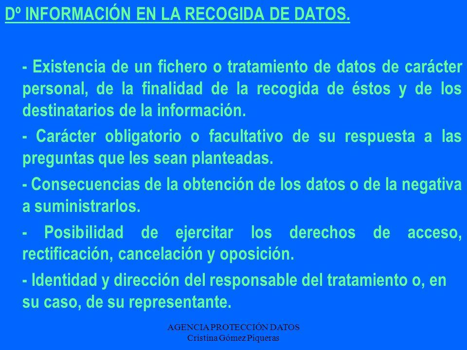 AGENCIA PROTECCIÓN DATOS Cristina Gómez Piqueras Dº INFORMACIÓN EN LA RECOGIDA DE DATOS. - Existencia de un fichero o tratamiento de datos de carácter
