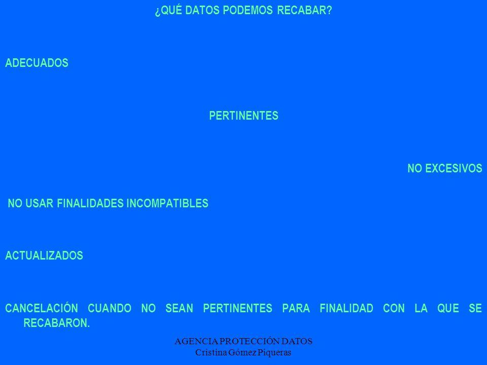 AGENCIA PROTECCIÓN DATOS Cristina Gómez Piqueras ¿QUÉ DATOS PODEMOS RECABAR? ADECUADOS PERTINENTES NO EXCESIVOS NO USAR FINALIDADES INCOMPATIBLES ACTU