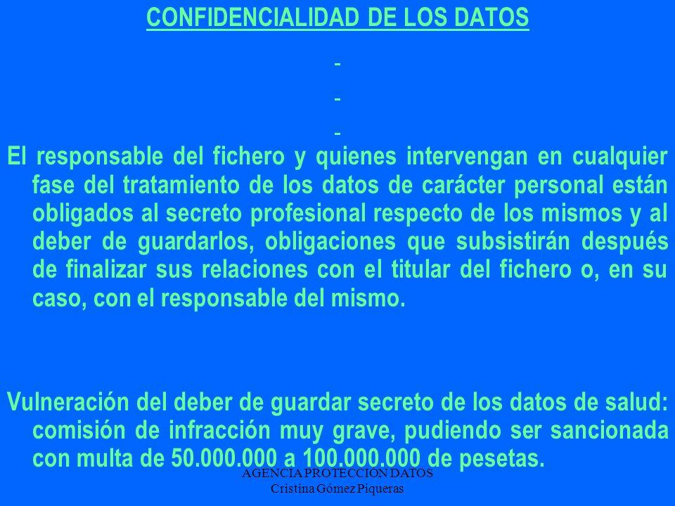 AGENCIA PROTECCIÓN DATOS Cristina Gómez Piqueras CONFIDENCIALIDAD DE LOS DATOS El responsable del fichero y quienes intervengan en cualquier fase del