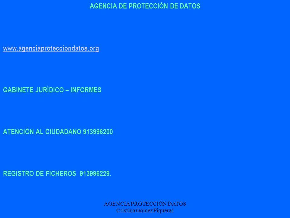 AGENCIA PROTECCIÓN DATOS Cristina Gómez Piqueras AGENCIA DE PROTECCIÓN DE DATOS www.agenciaprotecciondatos.org GABINETE JURÍDICO – INFORMES ATENCIÓN A
