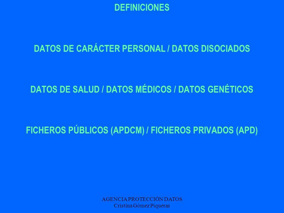AGENCIA PROTECCIÓN DATOS Cristina Gómez Piqueras DEFINICIONES DATOS DE CARÁCTER PERSONAL / DATOS DISOCIADOS DATOS DE SALUD / DATOS MÉDICOS / DATOS GEN
