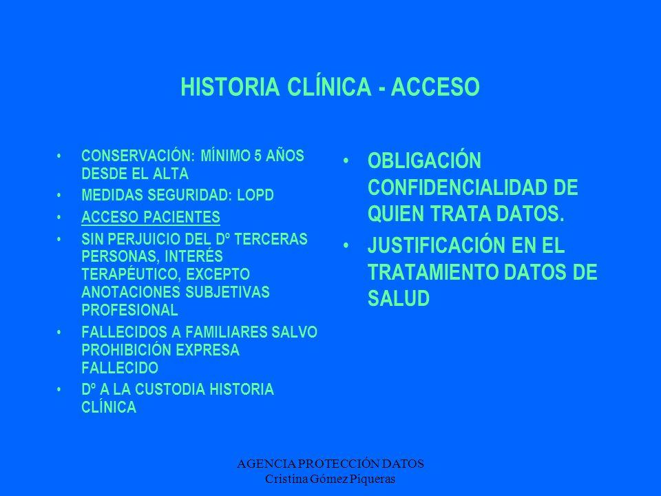 AGENCIA PROTECCIÓN DATOS Cristina Gómez Piqueras HISTORIA CLÍNICA - ACCESO CONSERVACIÓN: MÍNIMO 5 AÑOS DESDE EL ALTA MEDIDAS SEGURIDAD: LOPD ACCESO PA