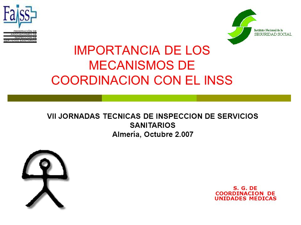IMPORTANCIA DE LOS MECANISMOS DE COORDINACION CON EL INSS S. G. DE COORDINACION DE UNIDADES MEDICAS VII JORNADAS TECNICAS DE INSPECCION DE SERVICIOS S