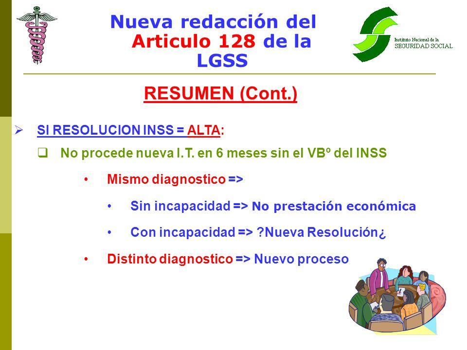 Nueva redacción del Articulo 128 de la LGSS RESUMEN (Cont.) SI RESOLUCION INSS = ALTA: No procede nueva I.T. en 6 meses sin el VBº del INSS Mismo diag