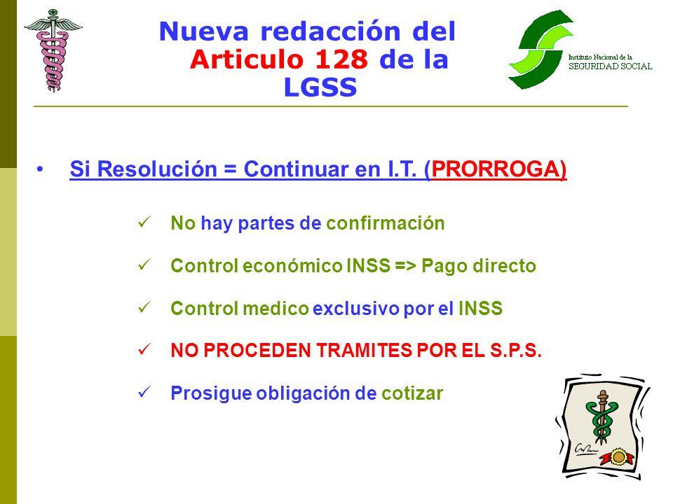 Nueva redacción del Articulo 128 de la LGSS Si Resolución = Continuar en I.T. (PRORROGA) No hay partes de confirmación Control económico INSS => Pago